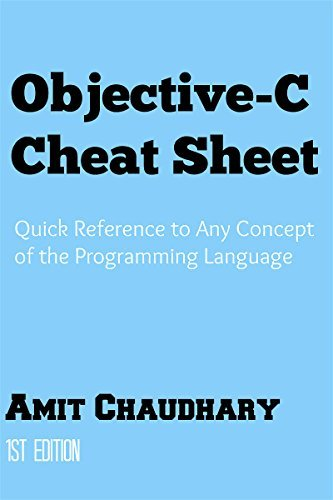 Objective-C Cheat Sheet: Quick Reference Guide to Any Concept of the Programming Language Amit Chaudhary