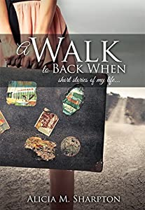 A Walk To Back When: short stories of my life...