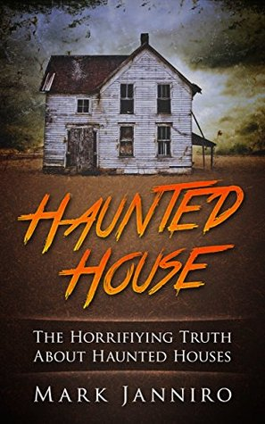 Haunted House: The Horrifying Truth about Haunted Houses