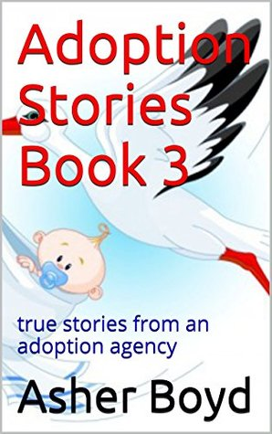 Adoption Stories Book 3: true stories from an adoption agency