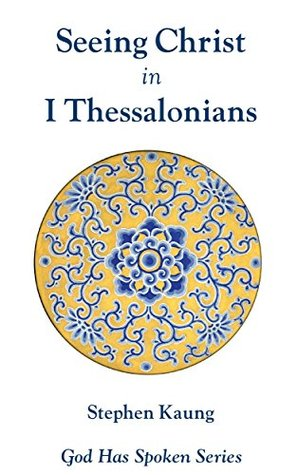 Seeing Christ in I Thessalonians: Seeing Christ in His Parousia (God Has Spoken - Seeing Christ in the New Testament Book 13)