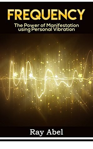 Frequency: Harness the power of human Frequency and change your