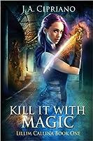 Kill it with Magic (The Lillim Callina Chronicles #1)