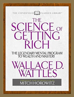 The Science of Getting Rich: The Legendary Mental Program To Wealth And Mastery