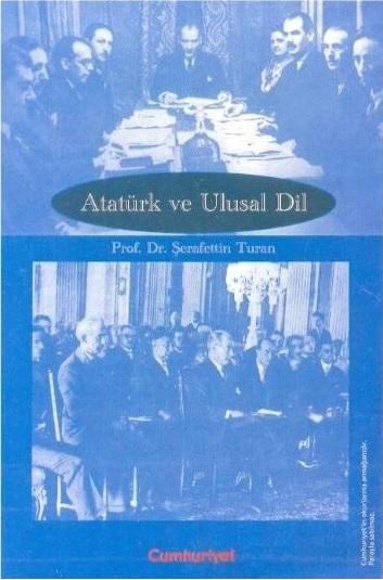 Atatürk ve Ulusal Dil Şerafettin Turan