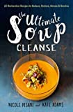 The Ultimate Soup Cleanse: 60 Recipes to Reduce, Restore, Renew  Resolve