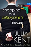 Shopping for a Billionaire's Fiancee (Shopping for a Billionaire, #6)