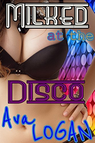 Milked at the Disco  by  Ava Logan