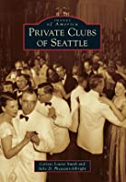 Private Clubs of Seattle (Images of America: Washington)