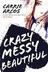 Crazy Messy Beautiful