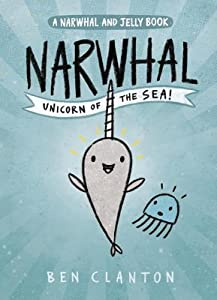 Narwhal: Unicorn of the Sea  (A Narwhal and Jelly, #1)