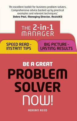 Be-a-Great-Problem-Solver-Now-The-2-in-1-Manager-Speed-Read-Instant-Tips-Big-Picture-Lasting-Results