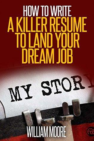 Resume: How To Write A Killer Resume To Land your Dream Job (Resume Writing, CV, Cover Letter, Interview Tips, How To Write CV, OVER 60 Interview Tips and Tricks)