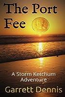 The Port Fee: A Storm Ketchum Adventure