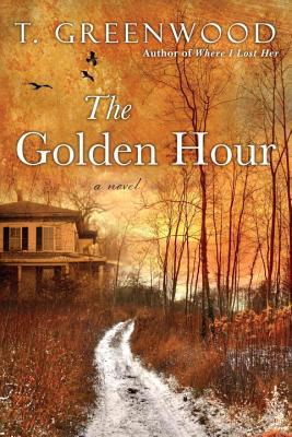 The Golden Hour by T  Greenwood