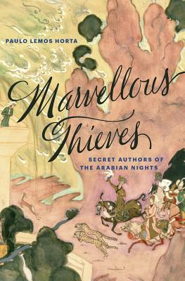 Marvellous Thieves Secret Authors of the Arabian Nights