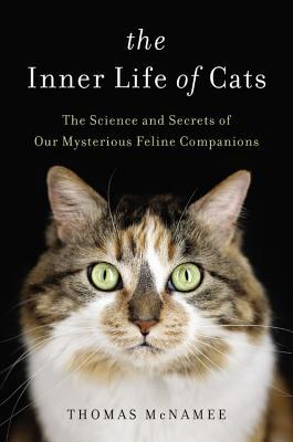The Inner Life of Cats The Science and Secrets of Our Mysterious Feline Companions