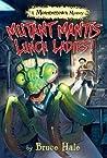 Mutant Mantis Lunch Ladies!