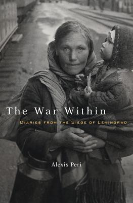 The War Within Diaries from the Siege of Leningrad