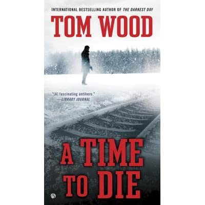 A Time To Die (Victor the Assassin, #6) by Tom Wood