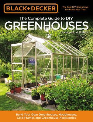 The Complete Guide to DIY Greenhouses by Black & Decker