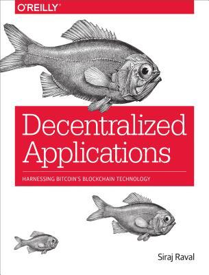 Decentralized Applications: Harnessing Bitcoin's Blockchain Technology