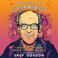 They Call Me Supermensch: My Amazing Adventures in Rock 'n' Roll, Hollywood, and Haute Cuisine