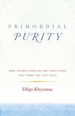 Primordial Purity Oral Instructions on the Three Words That Strike the Vital Point