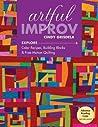 Artful Improv: Explore Color Recipes, Building Blocks & Free-Motion Quilting