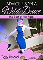 Advice from a Wild Deuce: The Best of Ask Tiggy