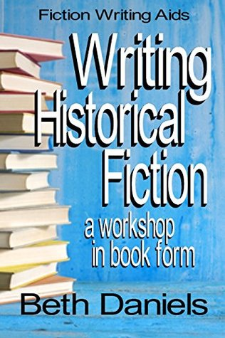 WRITING HISTORICAL FICTION (Fiction Writing Aids - Workshop in Book Form 8)
