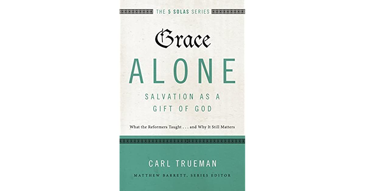 Grace Alone---Salvation as a Gift of God: What the Reformers