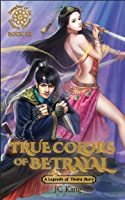 True Colors of Betrayal (Daughter of the Dragon Throne, #3)