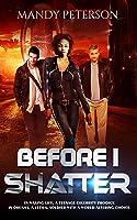 Before I Shatter (Before I Shatter #1)