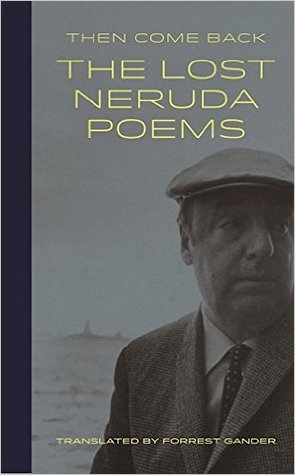 Then Come Back by Pablo Neruda
