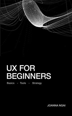 Ux For Beginners A Practical Handbook On The Space Of User Experience Design And Strategy By Joanna Ngai