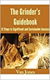 THE GRINDER'S GUIDEBOOK: 12 Steps to Significant and Sustainable Success