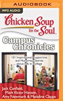 Chicken Soup for the Soul: Campus Chronicles: 101 Inspirational, Supportive, and Humorous Stories about Life in College