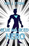 Blue Masked Hero (Blue Masked Hero #1)