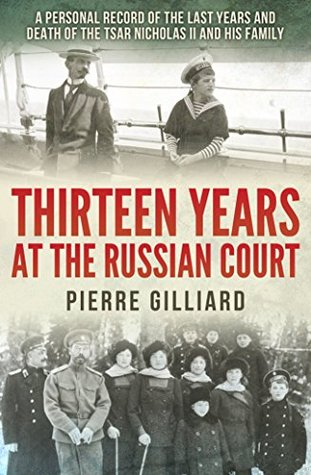 Thirteen Years at the Russian Court: A Personal Record of the Last Years and Death of the Tsar Nicholas II, and His Family