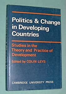 Politics and Change in Developing Countries: Studies in the Theory and Practice of Development