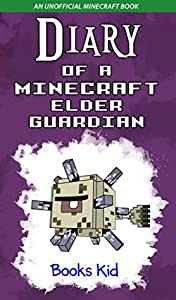 Diary of a Minecraft Elder Guardian (An Unofficial Minecraft Book) (Minecraft Diary Books and Wimpy Zombie Tales For Kids Book 33)