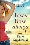 Texas Rose Always (Texas Rose Ranch, #2)