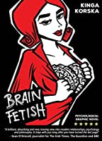 Brain Fetish: Psychological graphic novel about the science of relationships