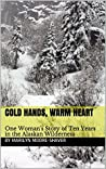 Cold Hands, Warm Heart: One Woman's Story of Ten Years in the Alaskan Wilderness