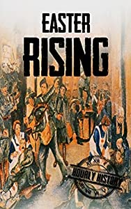 Easter Rising: A History From Beginning to End