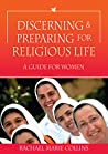 Discerning and Preparing for Religious Life by Rachael Marie Collins