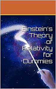 Einstein's Theory of Relativity for Dummies