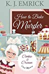 How to Bake a Murder (Cookie and Cream #1)