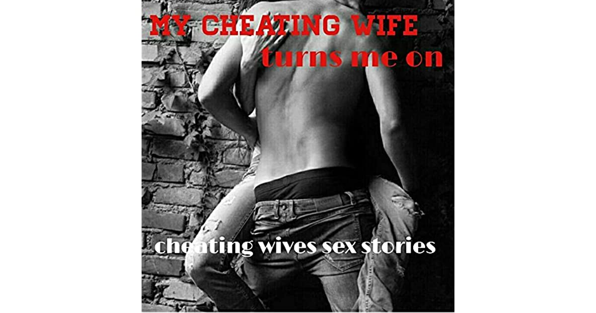 My Cheating Wife Turns Me On! (Cheating wives sex stories